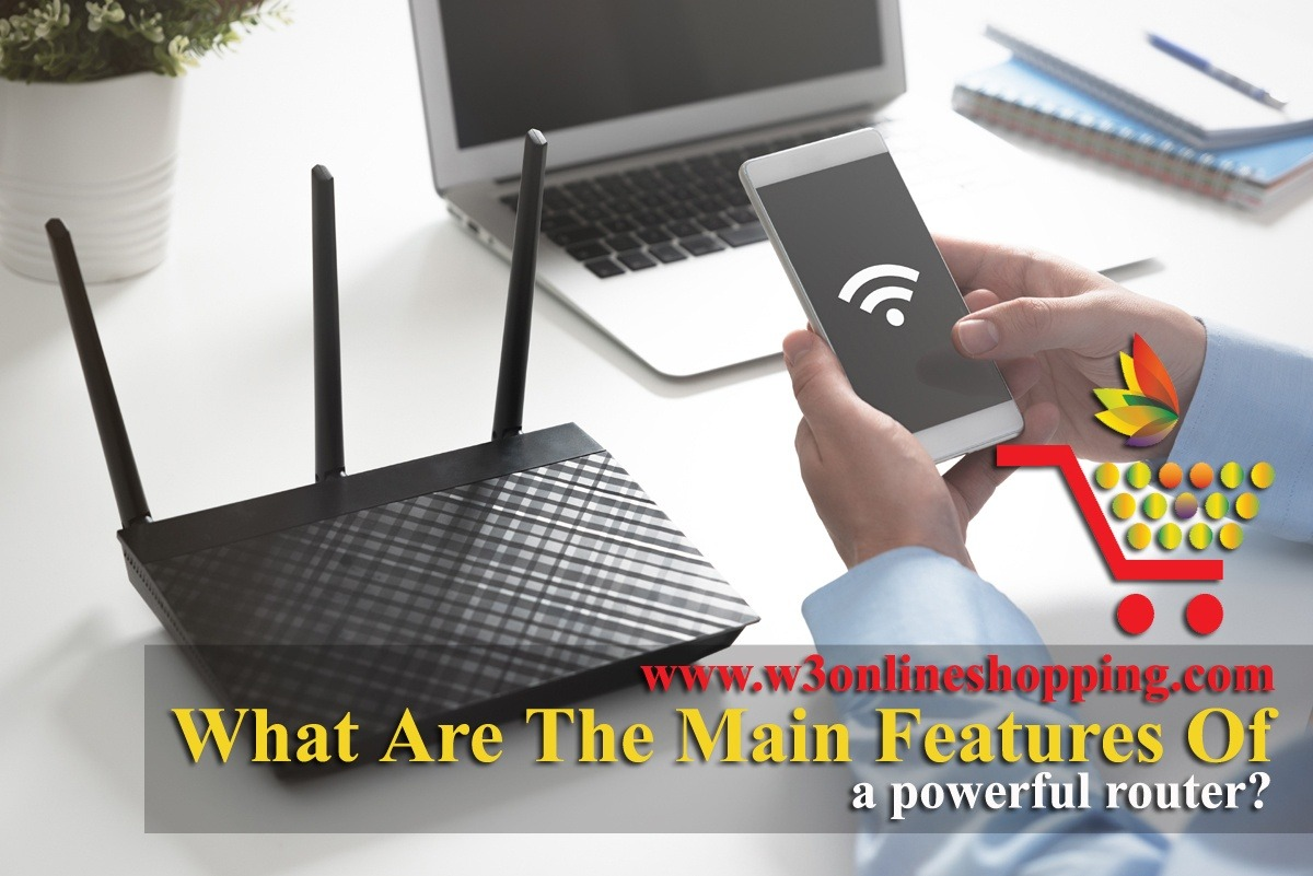 What Are The Main Features Of A Powerful Router? | w3onlineshopping